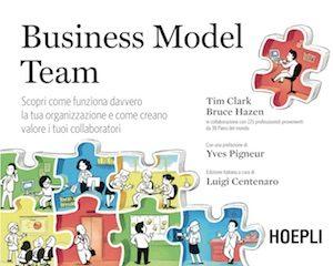 Business Model Team di Tim clark e Bruce Hazen, Hoepli, a cura di Luigi Centenaro