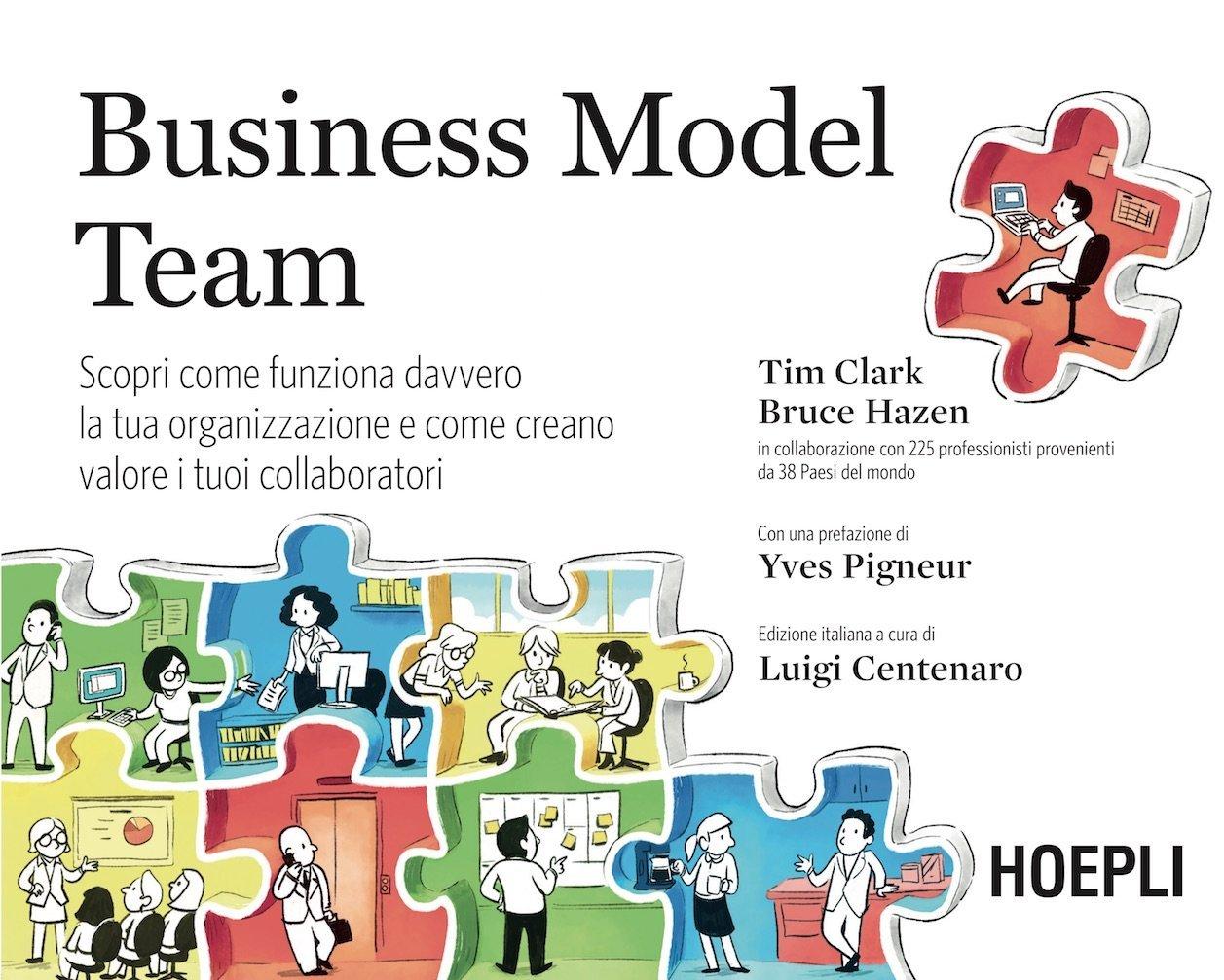 Business Model Team di Tim clark e Bruce Hazen, Hoepli, a cura di Luigi Centenaro e con la prefazione di Gian Paolo Montali